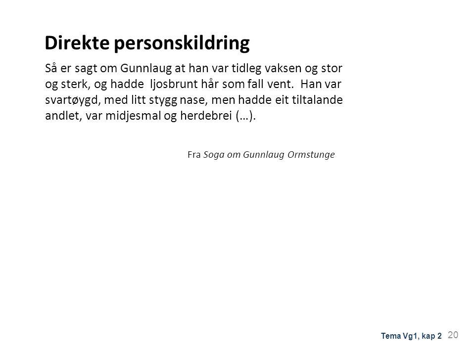 Direkte personskildring Så er sagt om Gunnlaug at han var tidleg vaksen og stor og sterk, og hadde ljosbrunt hår som fall vent. Han var svartøygd, med