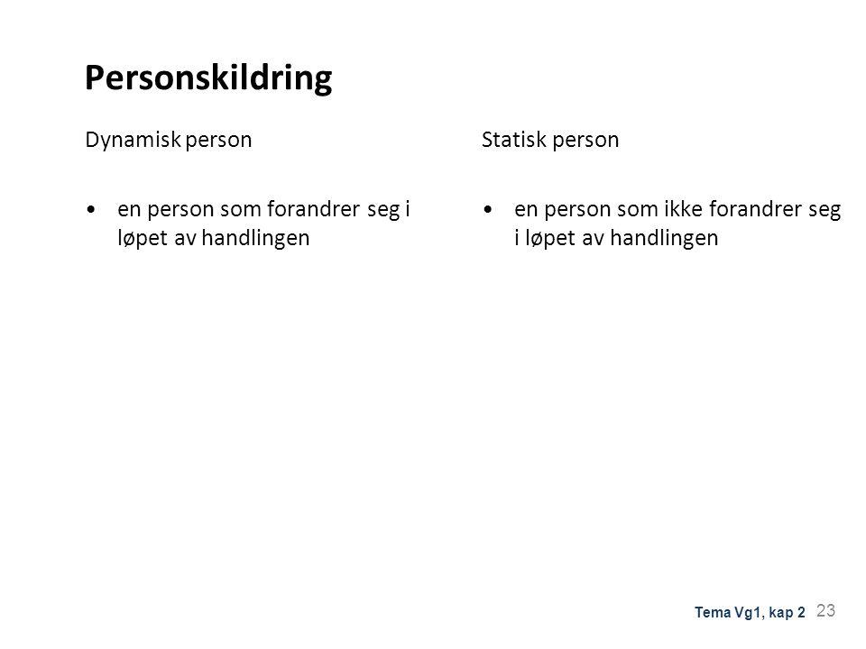 Personskildring Dynamisk person en person som forandrer seg i løpet av handlingen Statisk person en person som ikke forandrer seg i løpet av handlinge