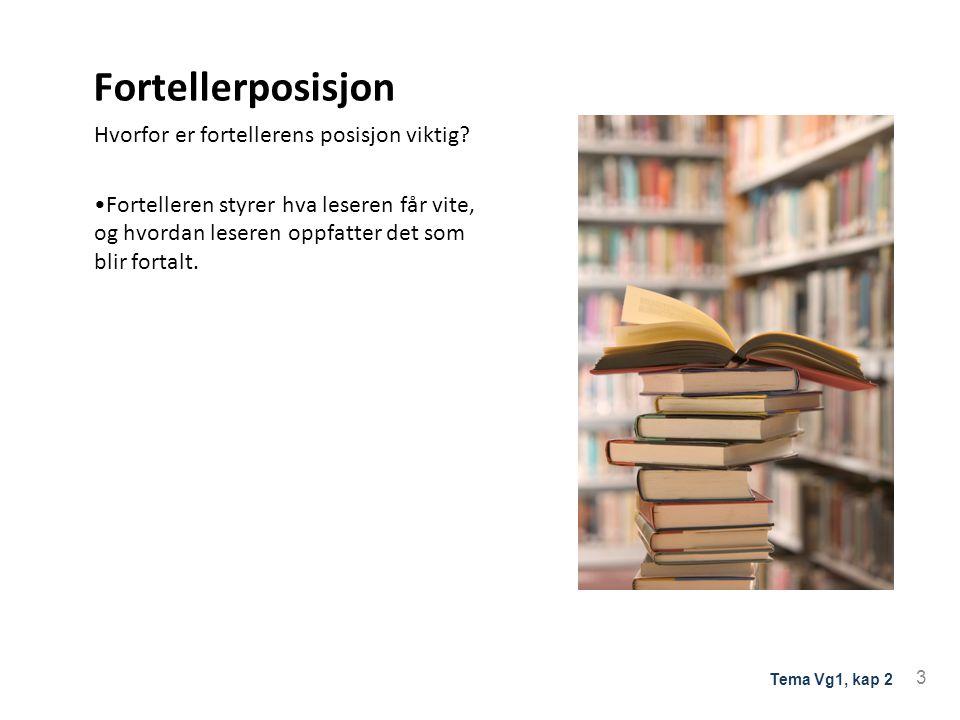 Fortellerposisjon Hvorfor er fortellerens posisjon viktig? Fortelleren styrer hva leseren får vite, og hvordan leseren oppfatter det som blir fortalt.