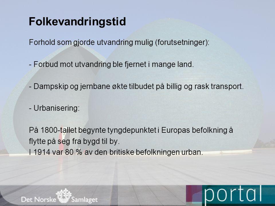 Folkevandringstid Forhold som gjorde utvandring mulig (forutsetninger): - Forbud mot utvandring ble fjernet i mange land. - Dampskip og jernbane økte