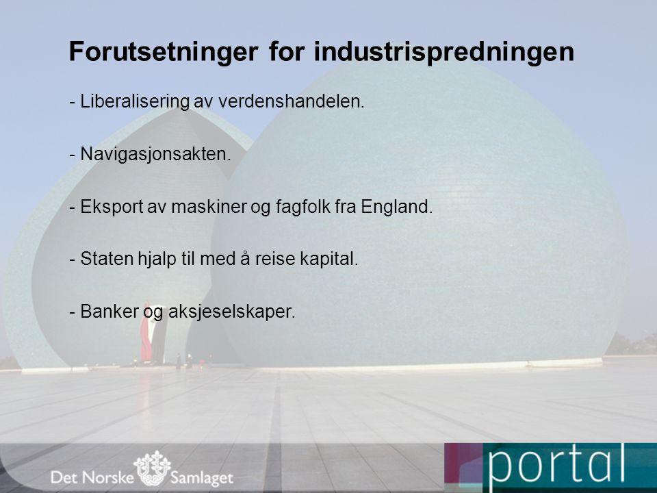Forutsetninger for industrispredningen - Liberalisering av verdenshandelen. - Navigasjonsakten. - Eksport av maskiner og fagfolk fra England. - Staten