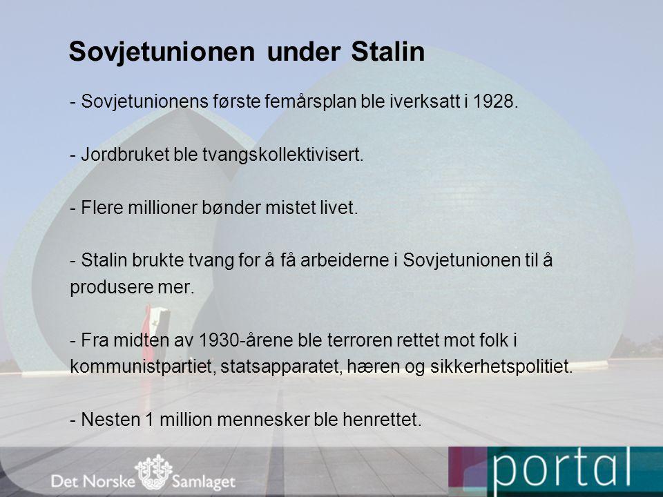 Sovjetunionen under Stalin - Sovjetunionens første femårsplan ble iverksatt i 1928. - Jordbruket ble tvangskollektivisert. - Flere millioner bønder mi