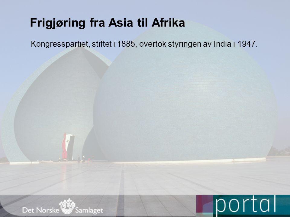 Frigjøring fra Asia til Afrika Kongresspartiet, stiftet i 1885, overtok styringen av India i 1947.