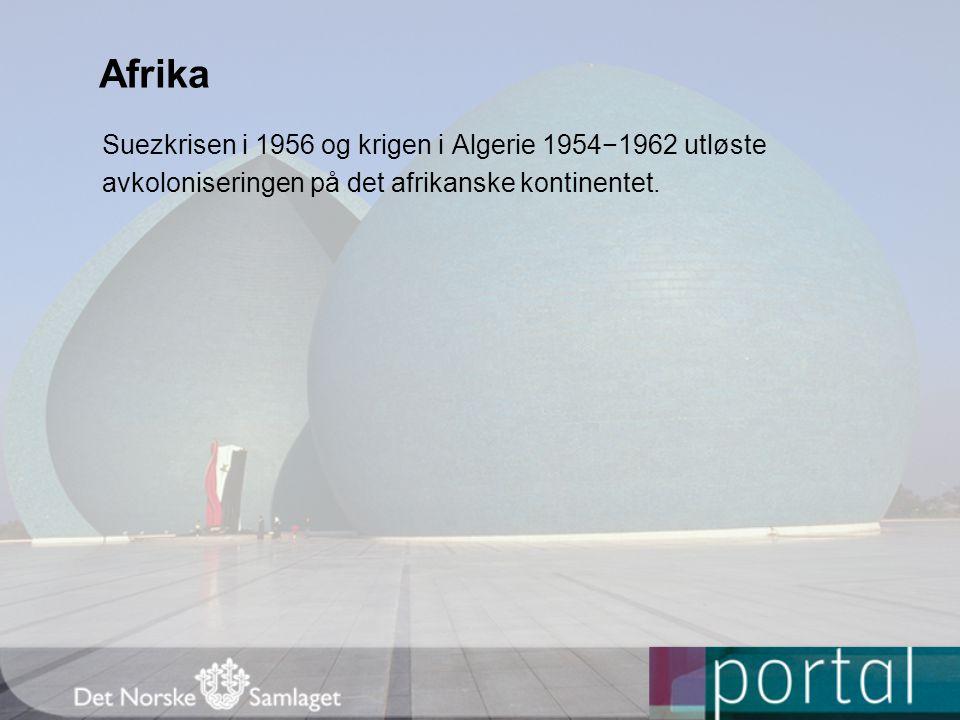 Afrika Suezkrisen i 1956 og krigen i Algerie 1954−1962 utløste avkoloniseringen på det afrikanske kontinentet.