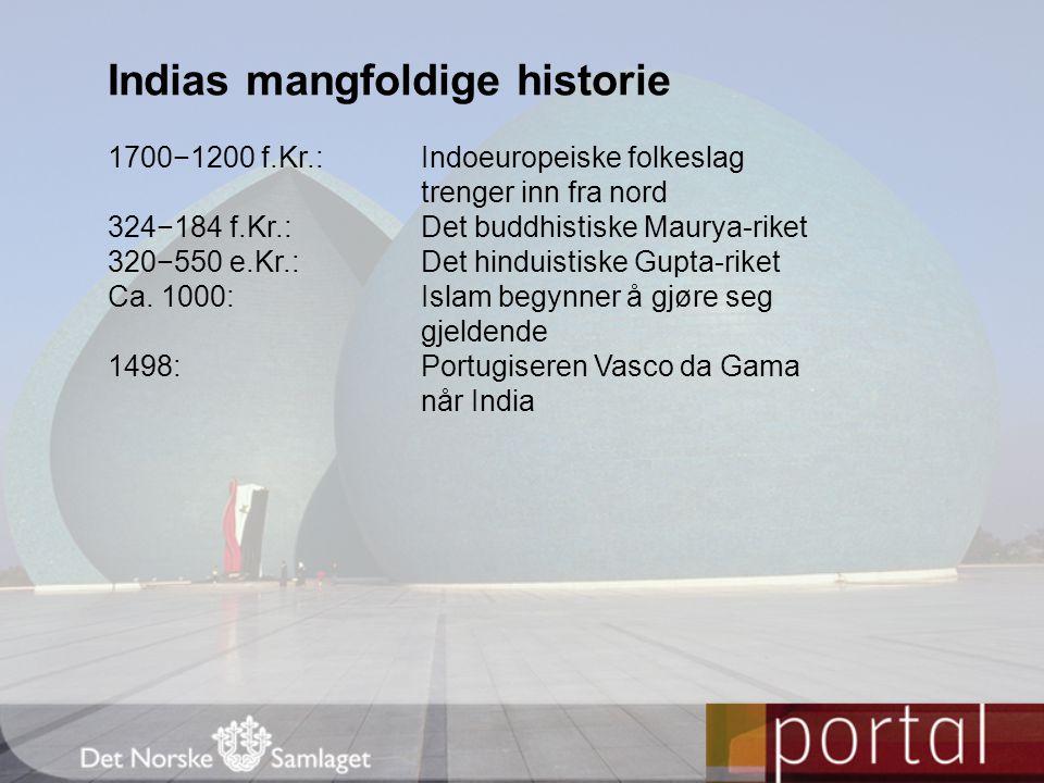 Indias mangfoldige historie 1700−1200 f.Kr.:Indoeuropeiske folkeslag trenger inn fra nord 324−184 f.Kr.:Det buddhistiske Maurya-riket 320−550 e.Kr.:De