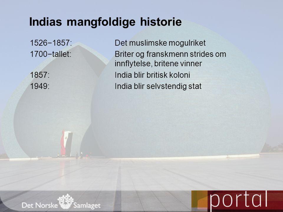 1526−1857:Det muslimske mogulriket 1700−tallet:Briter og franskmenn strides om innflytelse, britene vinner 1857:India blir britisk koloni 1949:India b