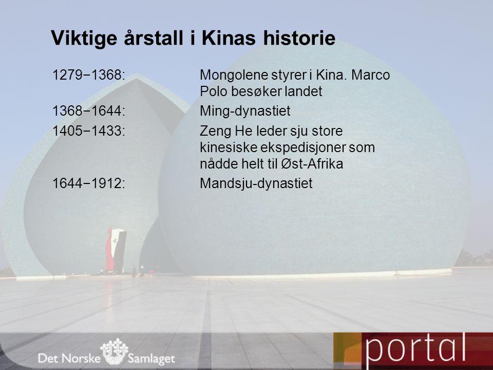 1279−1368:Mongolene styrer i Kina. Marco Polo besøker landet 1368−1644:Ming-dynastiet 1405−1433:Zeng He leder sju store kinesiske ekspedisjoner som nå