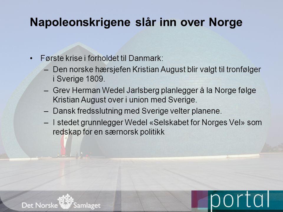 Napoleonskrigene slår inn over Norge Første krise i forholdet til Danmark: –Den norske hærsjefen Kristian August blir valgt til tronfølger i Sverige 1809.