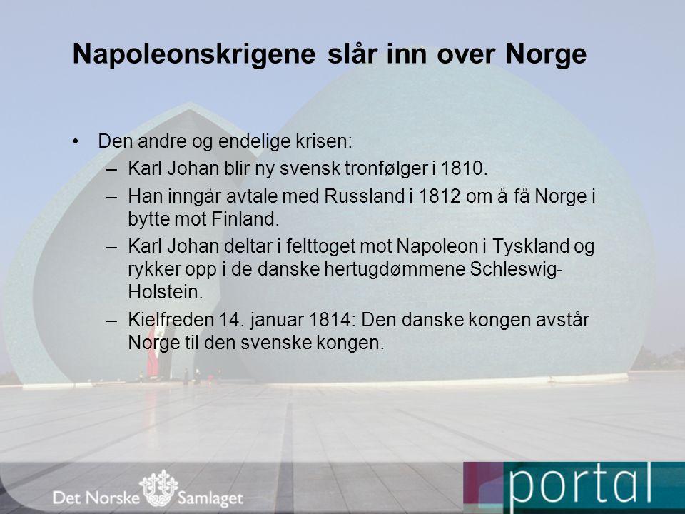Napoleonskrigene slår inn over Norge Den andre og endelige krisen: –Karl Johan blir ny svensk tronfølger i 1810.