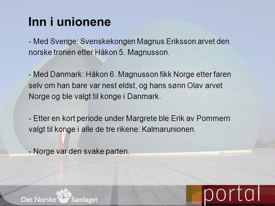 - Med Sverige: Svenskekongen Magnus Eriksson arvet den norske tronen etter Håkon 5. Magnusson. - Med Danmark: Håkon 6. Magnusson fikk Norge etter fare