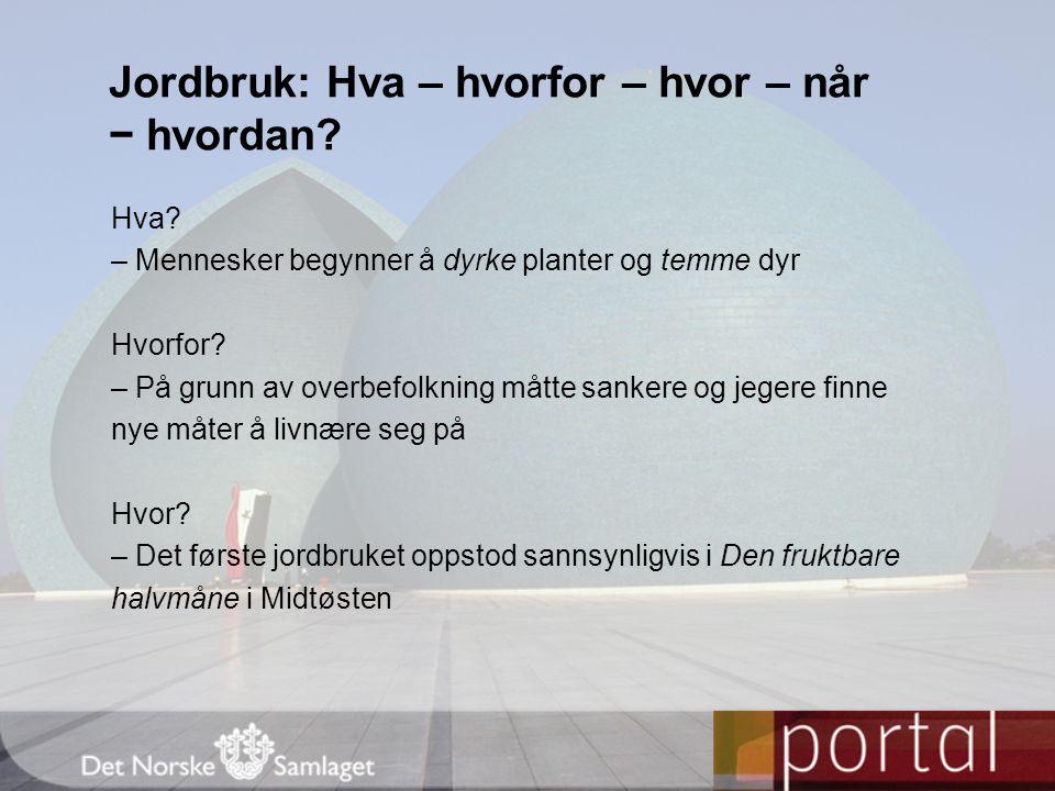 Når.– Mer enn 10 000 år siden, til Norge for 6000 år siden Hvordan.