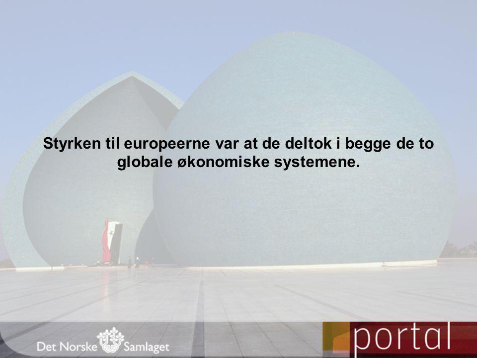 Styrken til europeerne var at de deltok i begge de to globale økonomiske systemene.