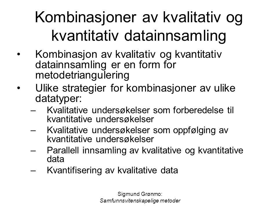 Sigmund Grønmo: Samfunnsvitenskapelige metoder Kombinasjoner av kvalitativ og kvantitativ datainnsamling Kombinasjon av kvalitativ og kvantitativ data