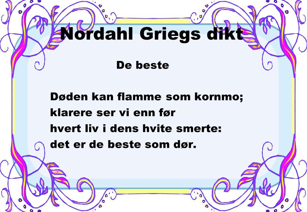 Nordahl Grieg 1902- 1943 Nordahl Grieg ble født 1. november 1902. Han skrev diktsamlinger, romaner, skuespill, prologer, essays og reisereportasjer. G