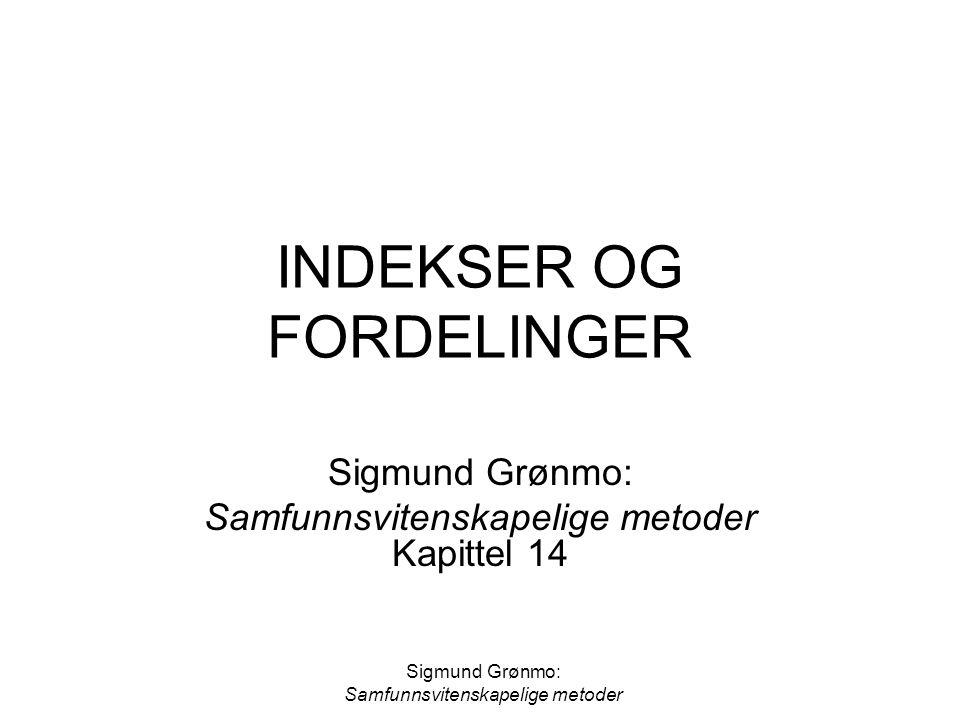 Sigmund Grønmo: Samfunnsvitenskapelige metoder INDEKSER OG FORDELINGER Sigmund Grønmo: Samfunnsvitenskapelige metoder Kapittel 14
