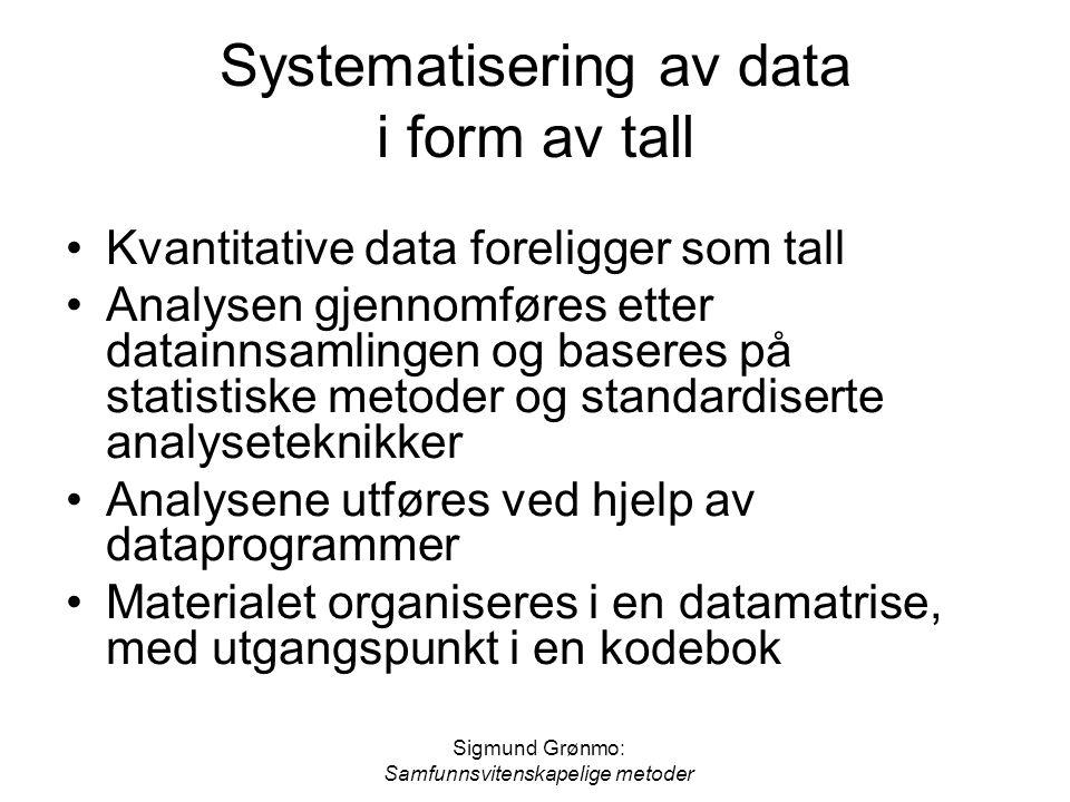 Sigmund Grønmo: Samfunnsvitenskapelige metoder Systematisering av data i form av tall Kvantitative data foreligger som tall Analysen gjennomføres ette