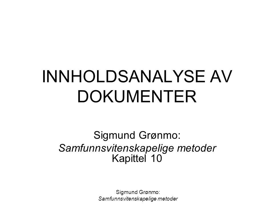 Sigmund Grønmo: Samfunnsvitenskapelige metoder INNHOLDSANALYSE AV DOKUMENTER Sigmund Grønmo: Samfunnsvitenskapelige metoder Kapittel 10