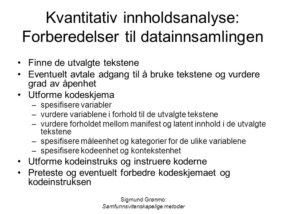 Sigmund Grønmo: Samfunnsvitenskapelige metoder Kvantitativ innholdsanalyse: Forberedelser til datainnsamlingen Finne de utvalgte tekstene Eventuelt av