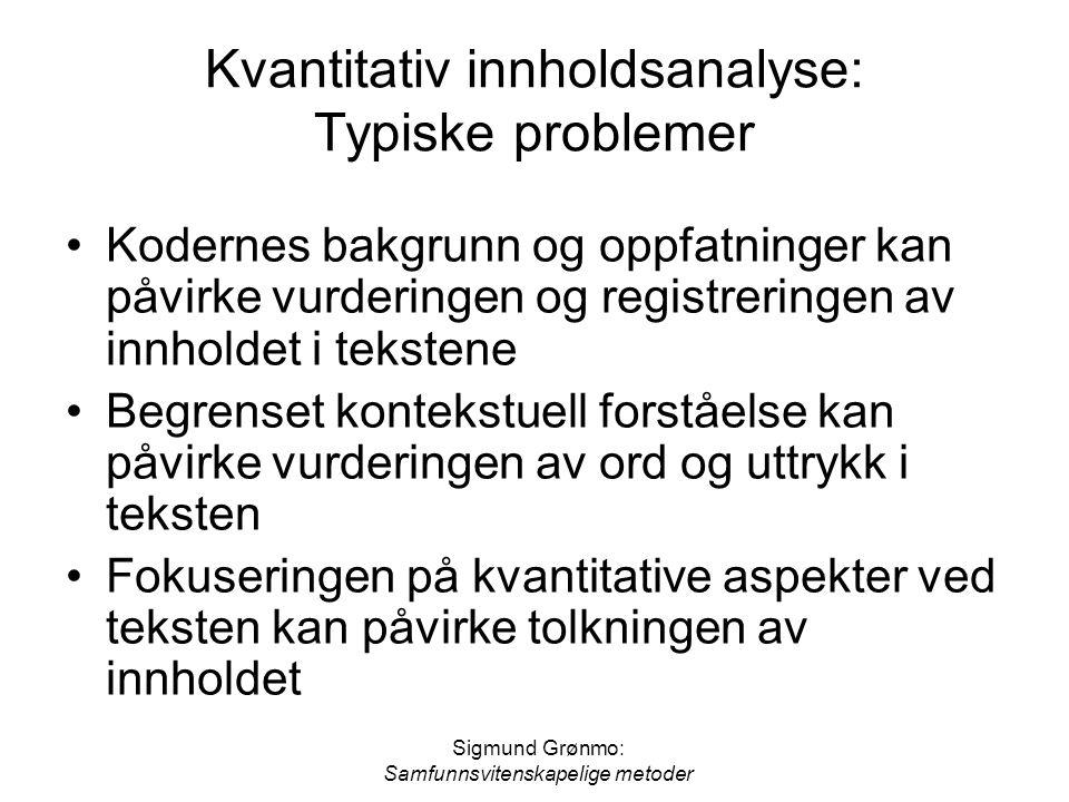 Sigmund Grønmo: Samfunnsvitenskapelige metoder Kvantitativ innholdsanalyse: Typiske problemer Kodernes bakgrunn og oppfatninger kan påvirke vurderinge