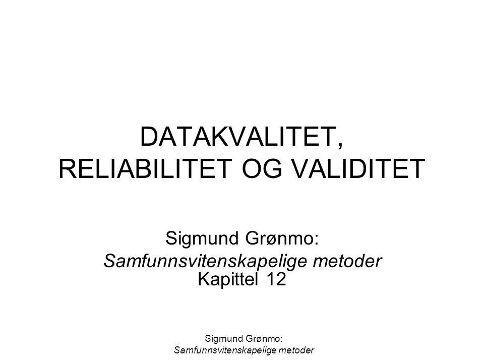 Sigmund Grønmo: Samfunnsvitenskapelige metoder Forutsetninger for datakvalitet Datamaterialet må være basert på prinsippene for forskningens sannhetsforpliktelse Datainnsamlingen må bygge på vitenskapelige prinsipper for logikk og språkbruk Utvelgingen av enheter må gjennomføres på en forsvarlig måte Utvelgingen av informasjonstyper må utføres på en systematisk måte Gjennomføringen av datainnsamlingen må foregå på en forsvarlig måte