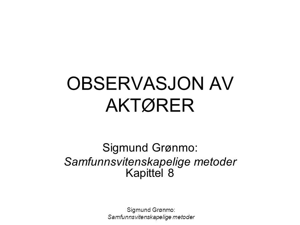 Sigmund Grønmo: Samfunnsvitenskapelige metoder OBSERVASJON AV AKTØRER Sigmund Grønmo: Samfunnsvitenskapelige metoder Kapittel 8