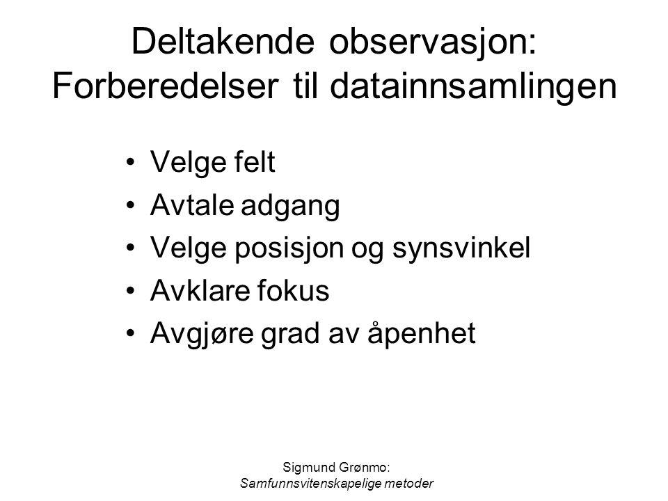 Sigmund Grønmo: Samfunnsvitenskapelige metoder Deltakende observasjon: Forberedelser til datainnsamlingen Velge felt Avtale adgang Velge posisjon og s