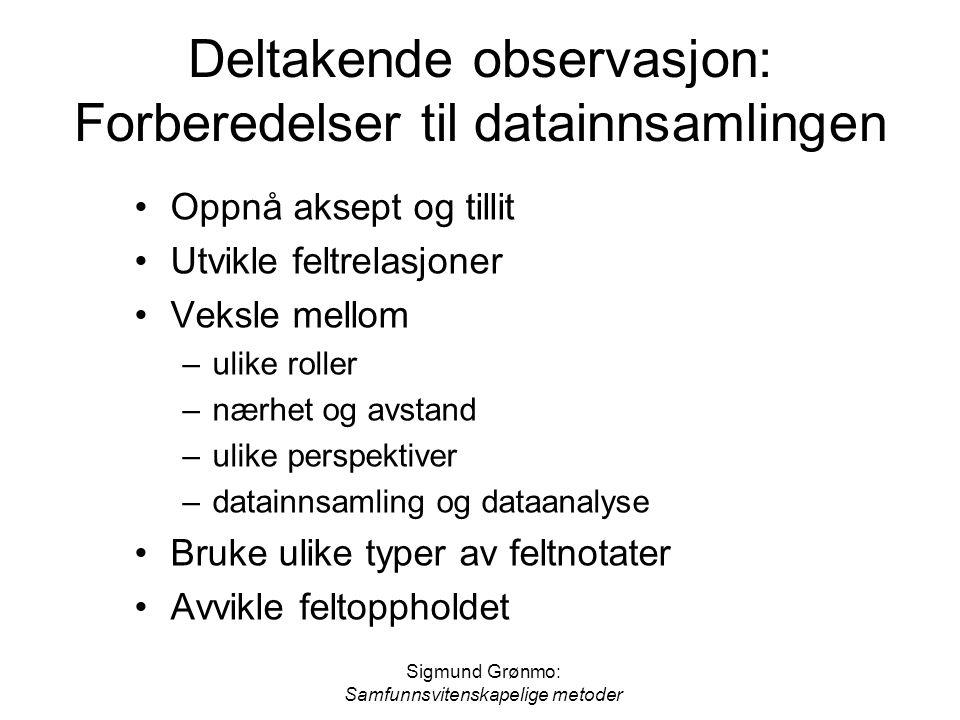 Sigmund Grønmo: Samfunnsvitenskapelige metoder Deltakende observasjon: Forberedelser til datainnsamlingen Oppnå aksept og tillit Utvikle feltrelasjone