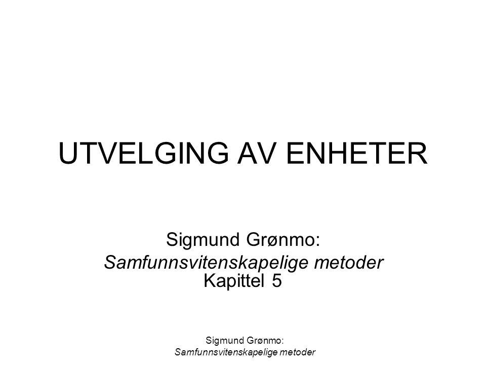Sigmund Grønmo: Samfunnsvitenskapelige metoder UTVELGING AV ENHETER Sigmund Grønmo: Samfunnsvitenskapelige metoder Kapittel 5