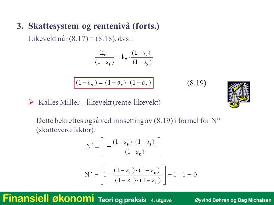 (8.19) Likevekt når (8.17) = (8.18), dvs.: Dette bekreftes også ved innsetting av (8.19) i formel for N* (skatteverdifaktor): 3. Skattesystem og rente