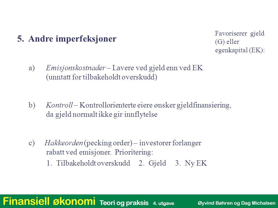 a)Emisjonskostnader – Lavere ved gjeld enn ved EK (unntatt for tilbakeholdt overskudd) b)Kontroll – Kontrollorienterte eiere ønsker gjeldfinansiering,