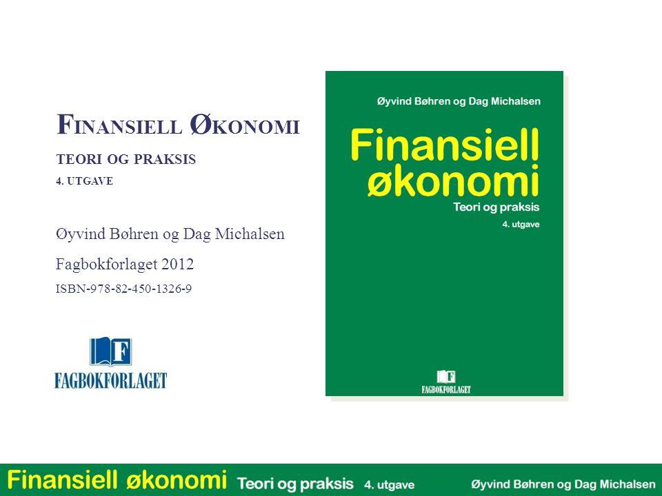 F INANSIELL Ø KONOMI TEORI OG PRAKSIS 4. UTGAVE Øyvind Bøhren og Dag Michalsen Fagbokforlaget 2012 ISBN-978-82-450-1326-9