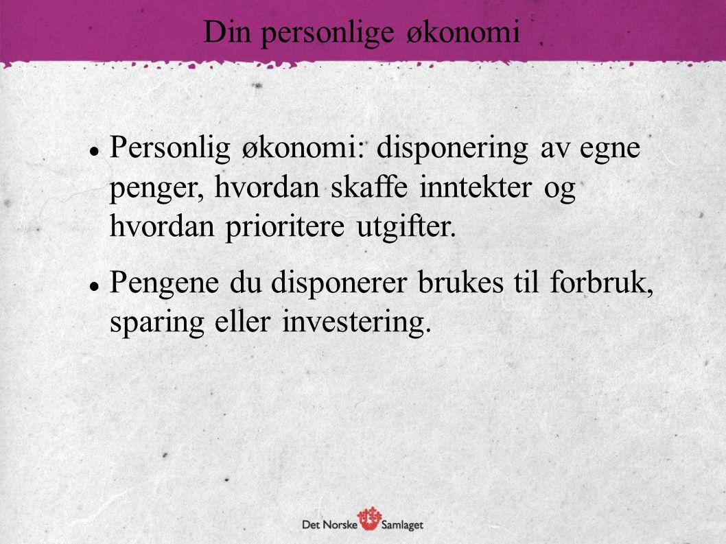 Personlig økonomi: disponering av egne penger, hvordan skaffe inntekter og hvordan prioritere utgifter. Pengene du disponerer brukes til forbruk, spar
