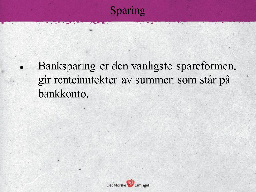 Banksparing er den vanligste spareformen, gir renteinntekter av summen som står på bankkonto. Sparing
