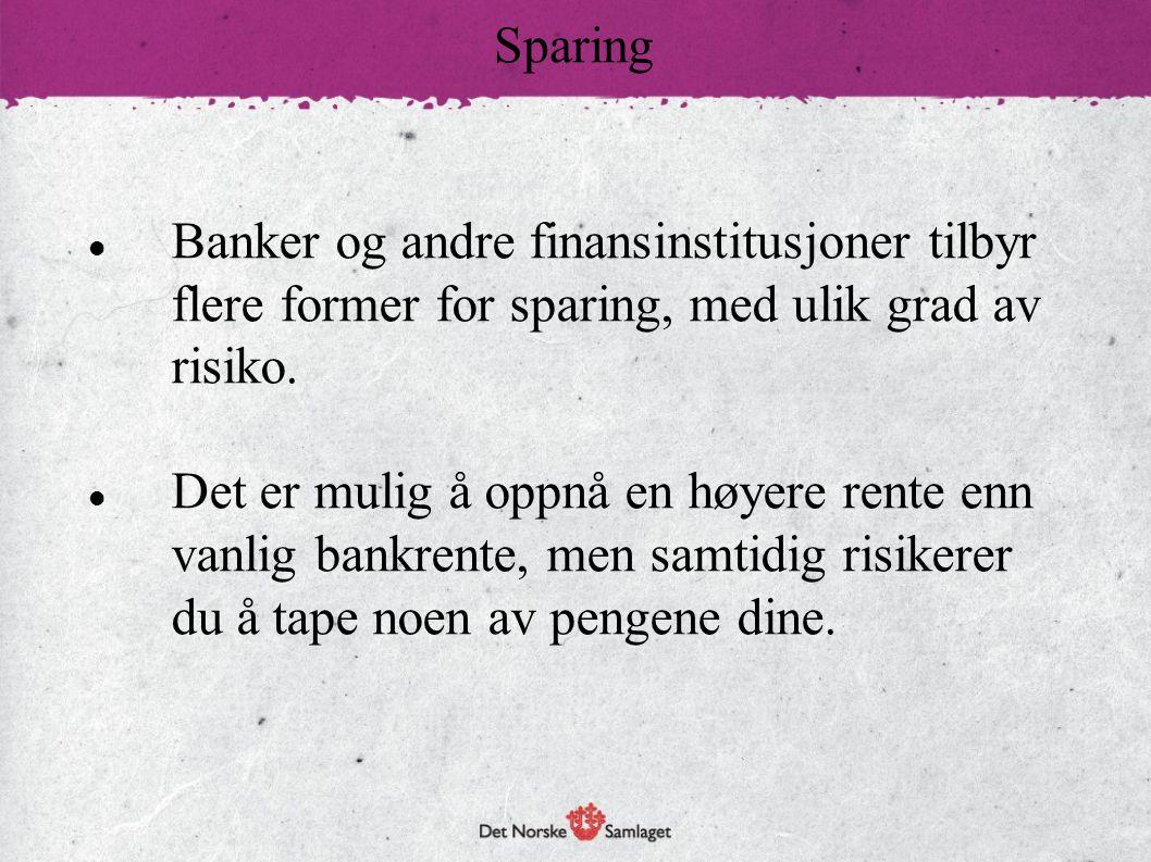 Banker og andre finansinstitusjoner tilbyr flere former for sparing, med ulik grad av risiko. Det er mulig å oppnå en høyere rente enn vanlig bankrent