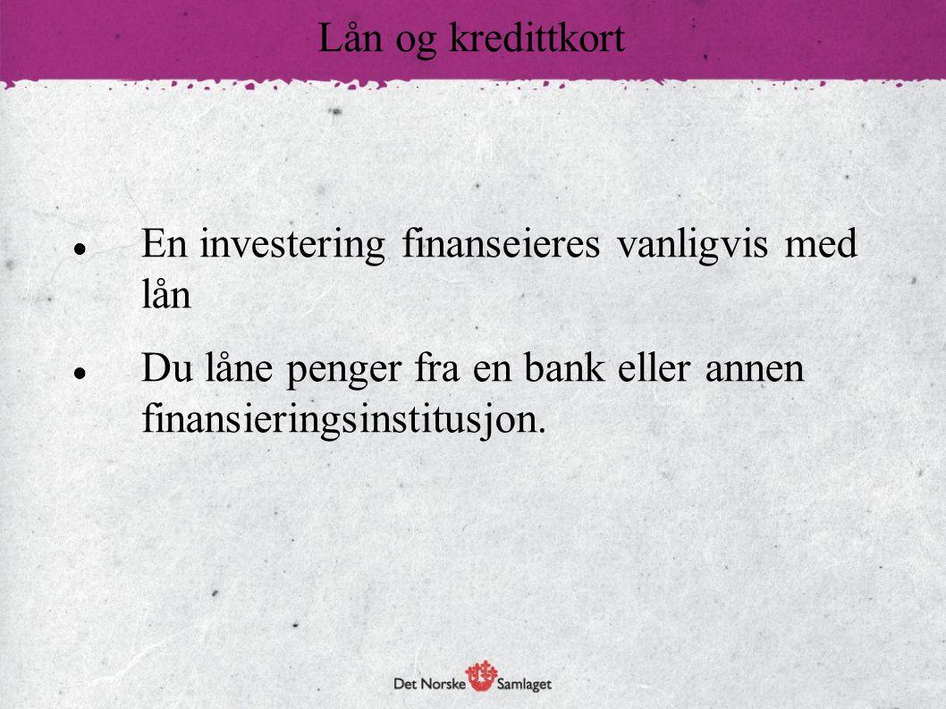 En investering finanseieres vanligvis med lån Du låne penger fra en bank eller annen finansieringsinstitusjon. Lån og kredittkort