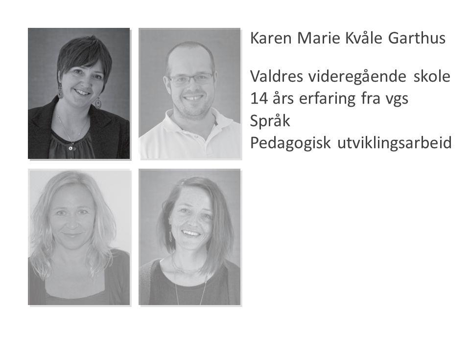 Karen Marie Kvåle Garthus Valdres videregående skole 14 års erfaring fra vgs Språk Pedagogisk utviklingsarbeid
