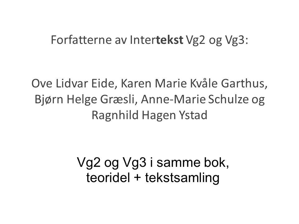 Forfatterne av Intertekst Vg2 og Vg3: Ove Lidvar Eide, Karen Marie Kvåle Garthus, Bjørn Helge Græsli, Anne-Marie Schulze og Ragnhild Hagen Ystad Vg2 og Vg3 i samme bok, teoridel + tekstsamling