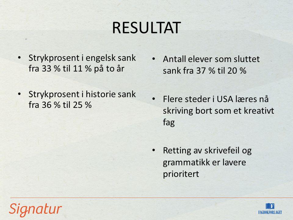 RESULTAT Strykprosent i engelsk sank fra 33 % til 11 % på to år Strykprosent i historie sank fra 36 % til 25 % Antall elever som sluttet sank fra 37 %