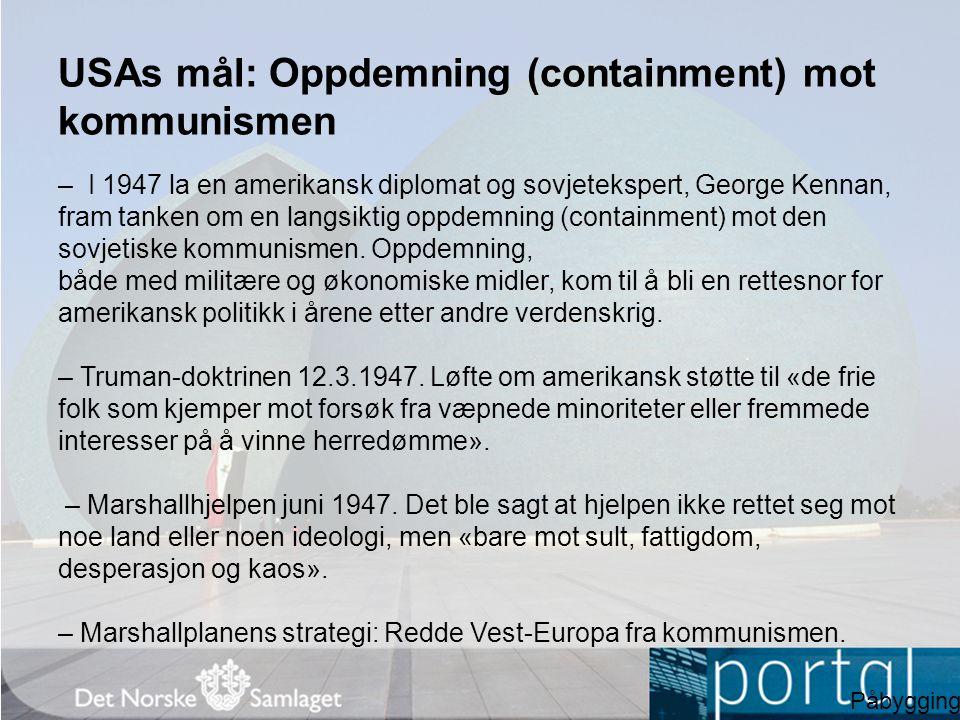 USAs mål: Oppdemning (containment) mot kommunismen – I 1947 la en amerikansk diplomat og sovjetekspert, George Kennan, fram tanken om en langsiktig op