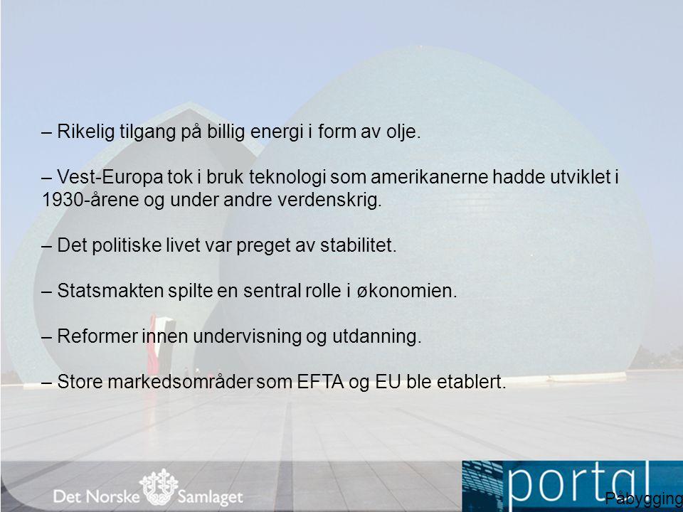– Rikelig tilgang på billig energi i form av olje. – Vest-Europa tok i bruk teknologi som amerikanerne hadde utviklet i 1930-årene og under andre verd