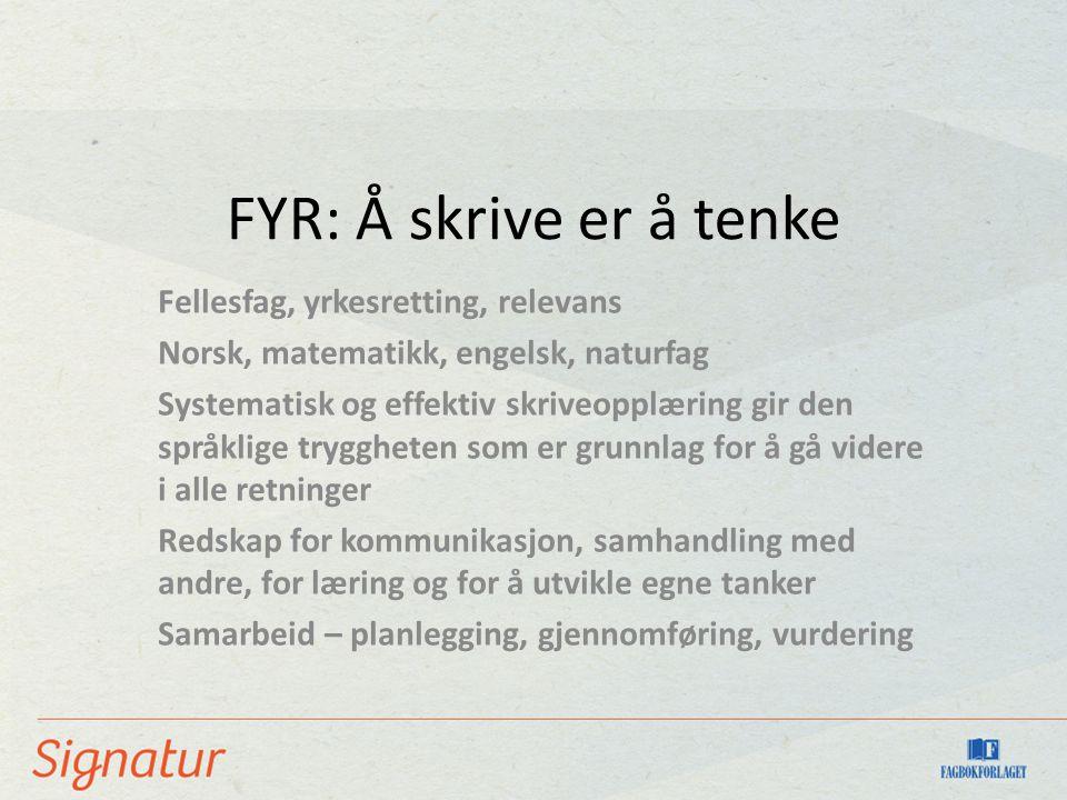 FYR: Å skrive er å tenke Fellesfag, yrkesretting, relevans Norsk, matematikk, engelsk, naturfag Systematisk og effektiv skriveopplæring gir den språkl
