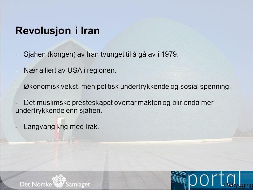 Revolusjon i Iran -Sjahen (kongen) av Iran tvunget til å gå av i 1979. -Nær alliert av USA i regionen. -Økonomisk vekst, men politisk undertrykkende o