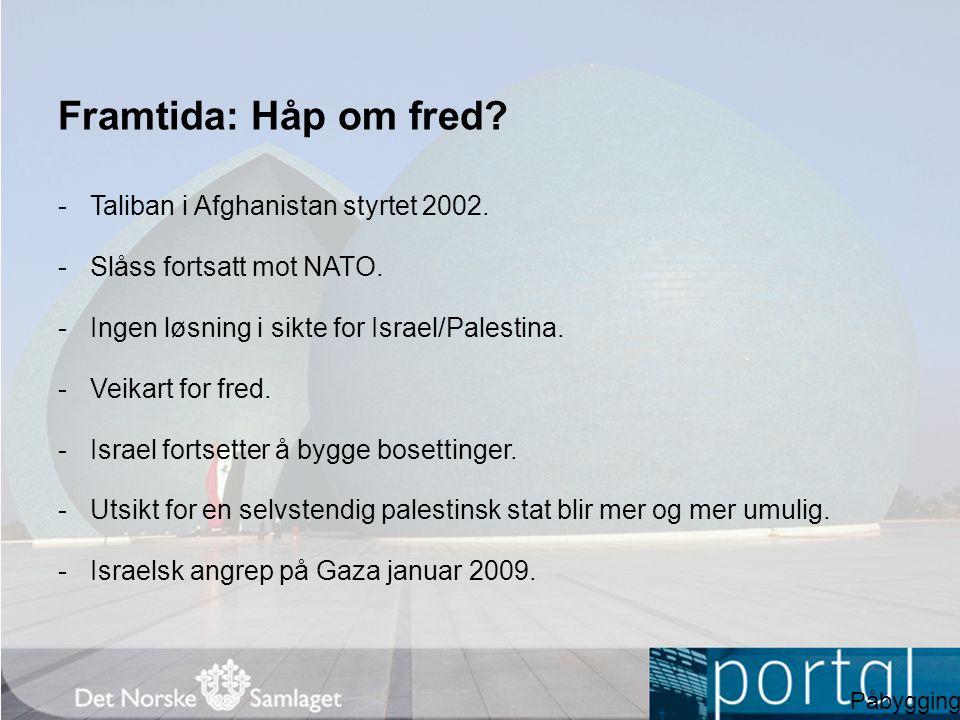 Framtida: Håp om fred? -Taliban i Afghanistan styrtet 2002. -Slåss fortsatt mot NATO. -Ingen løsning i sikte for Israel/Palestina. -Veikart for fred.