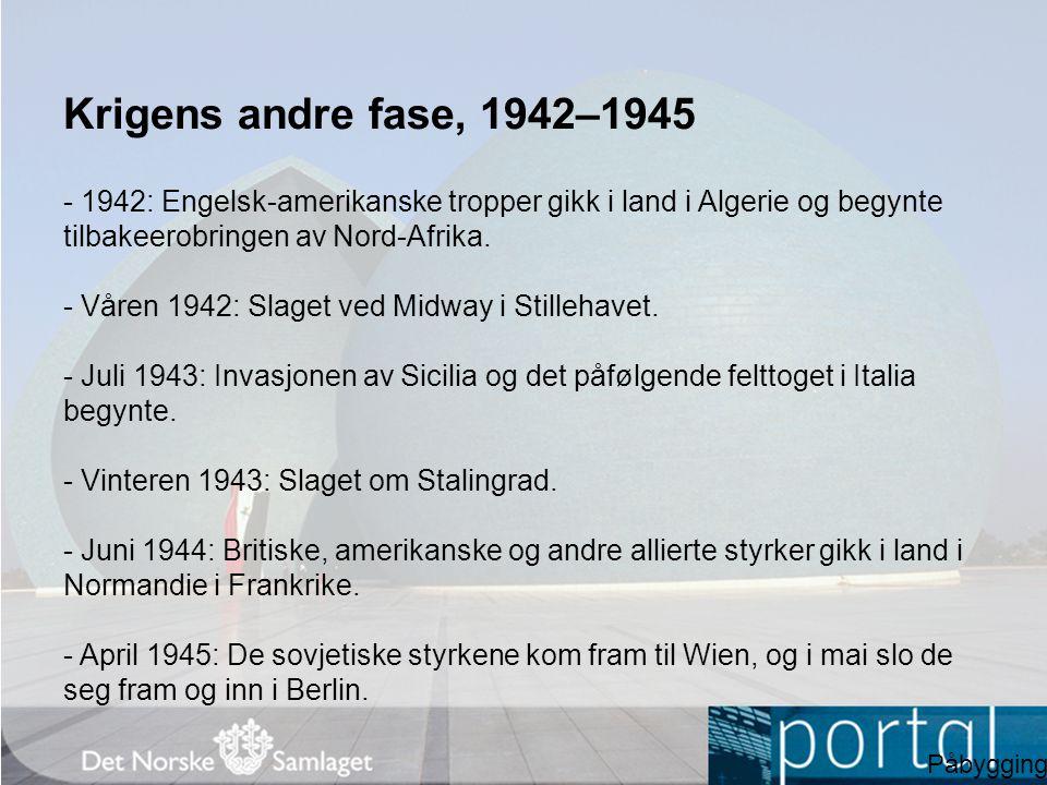 Krigens andre fase, 1942–1945 - 1942: Engelsk-amerikanske tropper gikk i land i Algerie og begynte tilbakeerobringen av Nord-Afrika. - Våren 1942: Sla