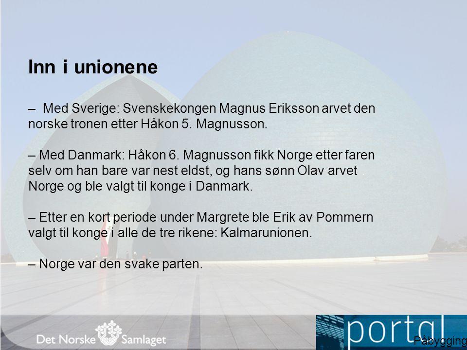 Inn i unionene – Med Sverige: Svenskekongen Magnus Eriksson arvet den norske tronen etter Håkon 5. Magnusson. – Med Danmark: Håkon 6. Magnusson fikk N