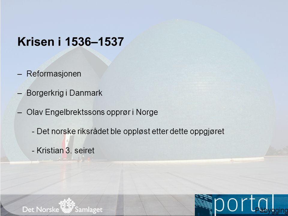 Krisen i 1536–1537 – Reformasjonen – Borgerkrig i Danmark – Olav Engelbrektssons opprør i Norge - Det norske riksrådet ble oppløst etter dette oppgjør