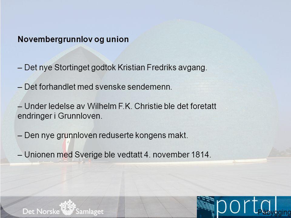 Novembergrunnlov og union – Det nye Stortinget godtok Kristian Fredriks avgang. – Det forhandlet med svenske sendemenn. – Under ledelse av Wilhelm F.K