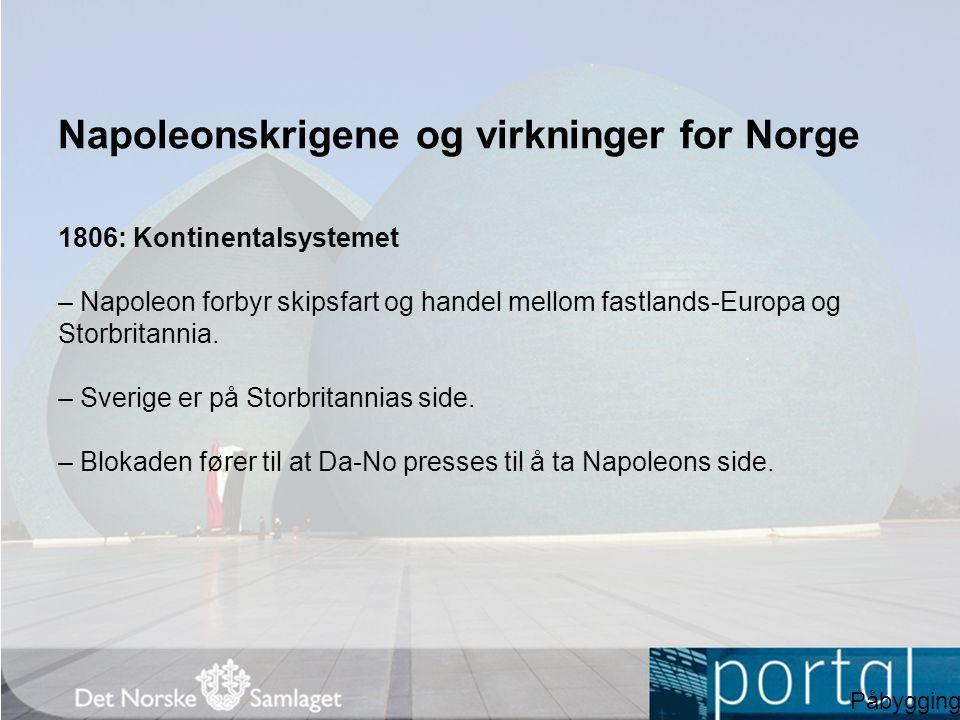 Napoleonskrigene og virkninger for Norge 1806: Kontinentalsystemet – Napoleon forbyr skipsfart og handel mellom fastlands-Europa og Storbritannia. – S