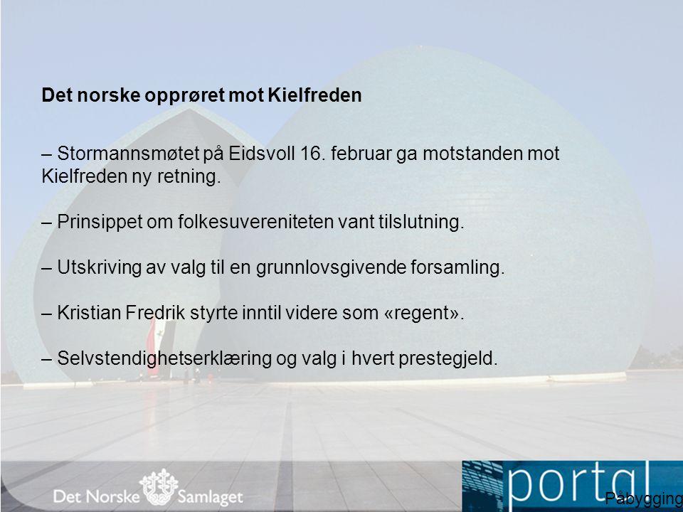 Det norske opprøret mot Kielfreden – Stormannsmøtet på Eidsvoll 16. februar ga motstanden mot Kielfreden ny retning. – Prinsippet om folkesuverenitete