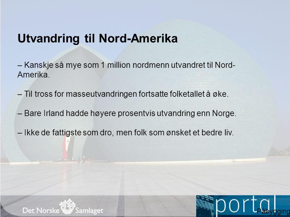 Utvandring til Nord-Amerika – Kanskje så mye som 1 million nordmenn utvandret til Nord- Amerika. – Til tross for masseutvandringen fortsatte folketall